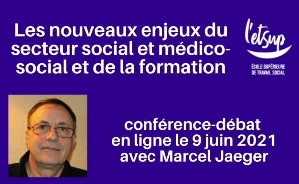 Conférence débat le 9 juin : Marcel Jaeger : Les nouveaux enjeux du secteursocial et médico-social et de la formation